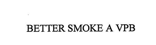 BETTER SMOKE A VPB