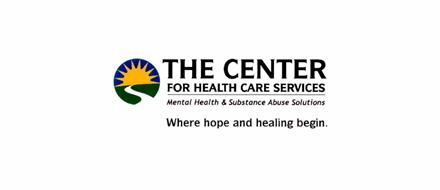 THE CENTER FOR HEALTH CARE SERVICES MENTAL HEALTH & SUBSTANCE ABUSE SOLUTIONS WHERE HOPE AND LEALING BEGIN.