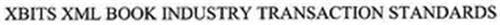 XBITS XML BOOK INDUSTRY TRANSACTION STANDARDS
