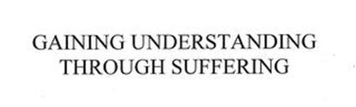 GAINING UNDERSTANDING THROUGH SUFFERING