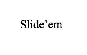 SLIDE' EM