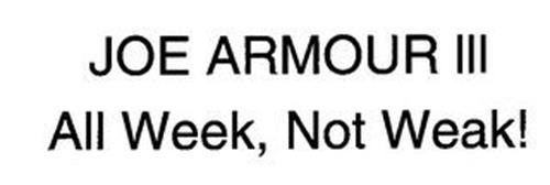 JOE ARMOUR LLL ALL WEEK, NOT WEAK!