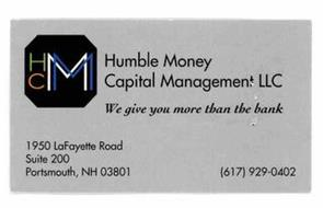 HCMM HUMBLE MONEY CAPITAL MANAGEMENT LLC WE GIVE YOU MORE THAN THE BANK