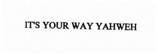 IT'S YOUR WAY YAHWEH