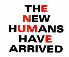 THE NEW HUMANS HAVE ARRIVED