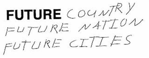 FUTURE COUNTRY FUTURE NATION FUTURE CITIES
