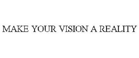 MAKE YOUR VISION A REALITY