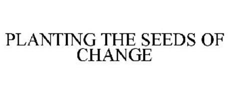 PLANTING THE SEEDS OF CHANGE