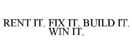 RENT IT. FIX IT. BUILD IT. WIN IT.