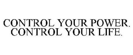 CONTROL YOUR POWER. CONTROL YOUR LIFE.