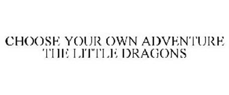 CHOOSE YOUR OWN ADVENTURE THE LITTLE DRAGONS