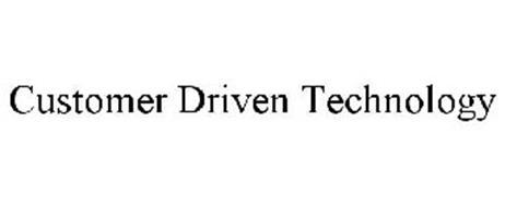 CUSTOMER DRIVEN TECHNOLOGY