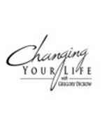 CHANGING YOUR LIFE WITH GREGORY DICKOW