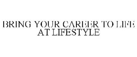BRING YOUR CAREER TO LIFE AT LIFESTYLE