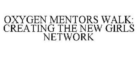 OXYGEN MENTORS WALK: CREATING THE NEW GIRLS NETWORK
