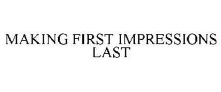 MAKING FIRST IMPRESSIONS LAST