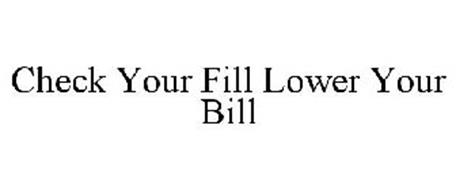 CHECK YOUR FILL LOWER YOUR BILL