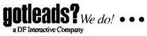 GOTLEADS? WE DO!... A DF INTERACTIVE COMPANY