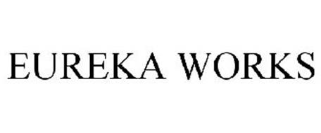 EUREKA WORKS