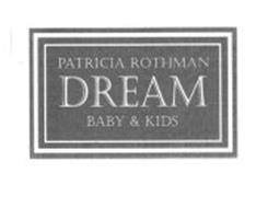PATRICIA ROTHMAN DREAM BABY & KIDS