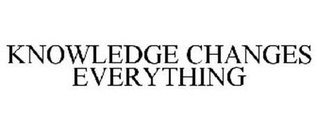 KNOWLEDGE CHANGES EVERYTHING