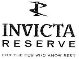 I INVICTA RESERVE FOR THE FEW WHO KNOW BEST