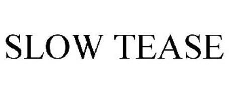 SLOW TEASE