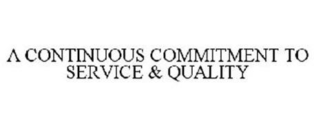 A CONTINUOUS COMMITMENT TO SERVICE & QUALITY
