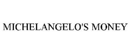MICHELANGELO'S MONEY