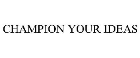 CHAMPION YOUR IDEAS