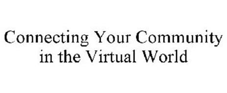 CONNECTING YOUR COMMUNITY IN THE VIRTUAL WORLD