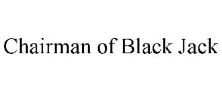CHAIRMAN OF BLACK JACK