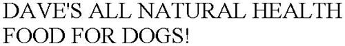DAVE'S ALL NATURAL HEALTH FOOD FOR DOGS!