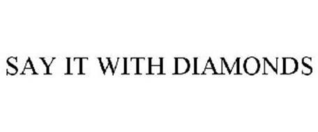 SAY IT WITH DIAMONDS