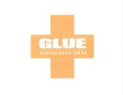 GLUE SAVING GOOD IDEAS
