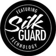 FEATURING SILK GUARD TECHNOLOGY