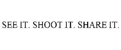 SEE IT. SHOOT IT. SHARE IT.