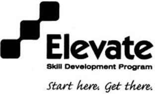 ELEVATE SKILL DEVELOPMENT PROGRAM START HERE. GET THERE.