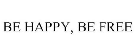 BE HAPPY, BE FREE