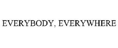 EVERYBODY, EVERYWHERE