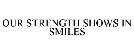 OUR STRENGTH SHOWS IN SMILES