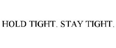 HOLD TIGHT. STAY TIGHT.