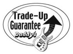 TRADE-UP GUARANTEE DADDY'S