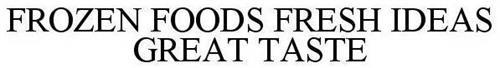 FROZEN FOODS FRESH IDEAS GREAT TASTE
