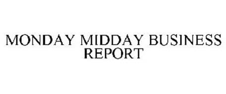 MONDAY MIDDAY BUSINESS REPORT