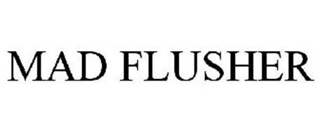 MAD FLUSHER
