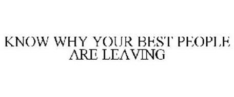 KNOW WHY YOUR BEST PEOPLE ARE LEAVING