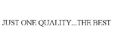JUST ONE QUALITY...THE BEST