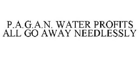 P.A.G.A.N. WATER PROFITS ALL GO AWAY NEEDLESSLY