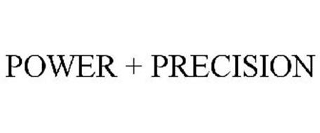 POWER + PRECISION